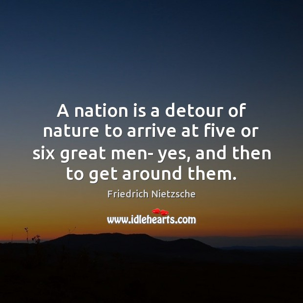A nation is a detour of nature to arrive at five or Image