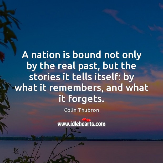 A nation is bound not only by the real past, but the Image
