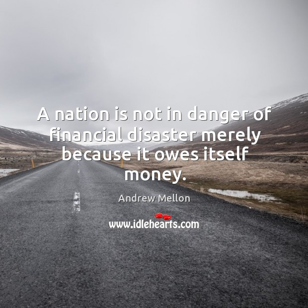 A nation is not in danger of financial disaster merely because it owes itself money. Image