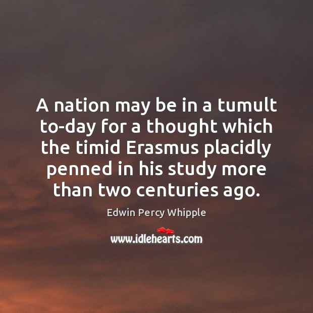 A nation may be in a tumult to-day for a thought which Image