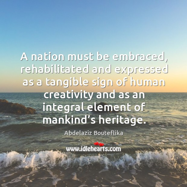 Image, A nation must be embraced, rehabilitated and expressed as a tangible sign of human creativity and