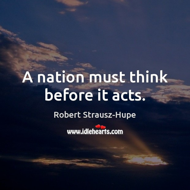 A nation must think before it acts. Image