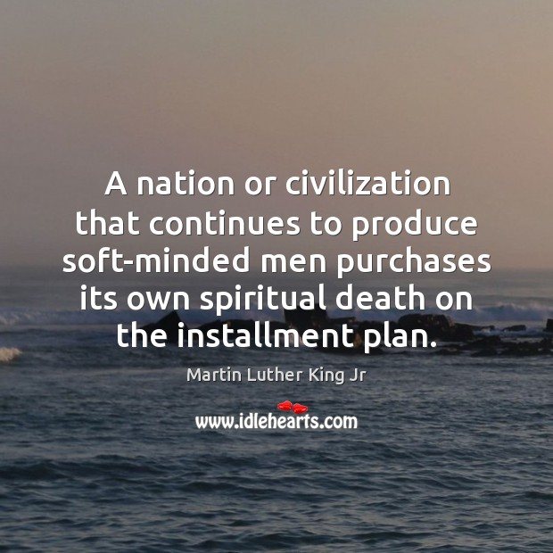 Image, A nation or civilization that continues to produce soft-minded men purchases its