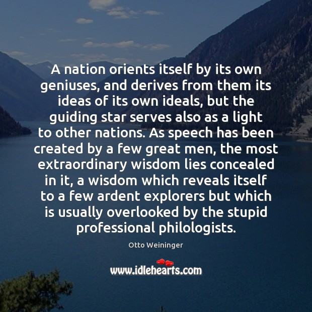 A nation orients itself by its own geniuses, and derives from them Otto Weininger Picture Quote
