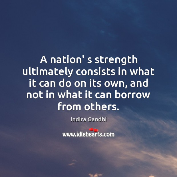 Image, A nation' s strength ultimately consists in what it can do on