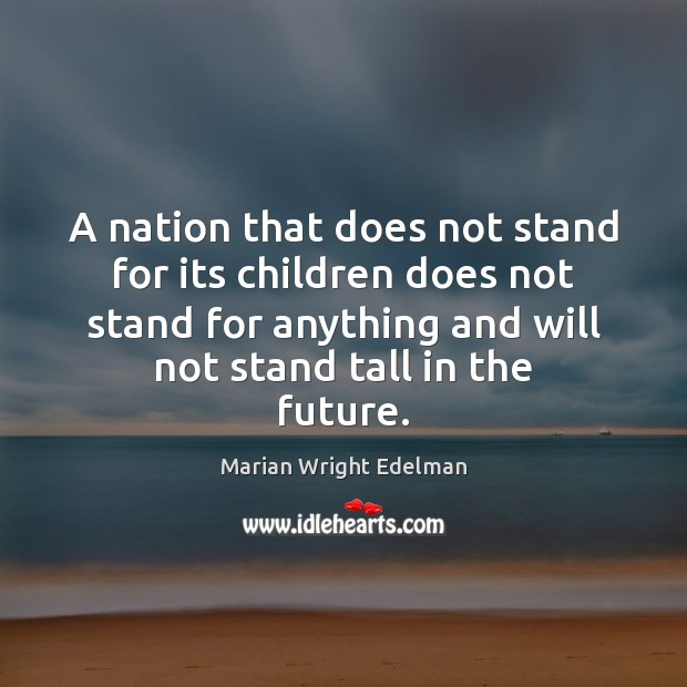 A nation that does not stand for its children does not stand Marian Wright Edelman Picture Quote