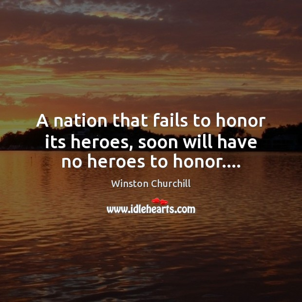 A nation that fails to honor its heroes, soon will have no heroes to honor…. Image