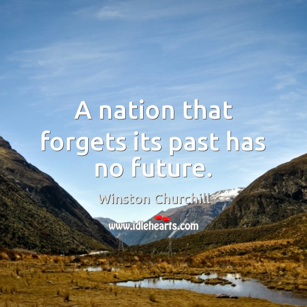 Image, A nation that forgets its past has no future.