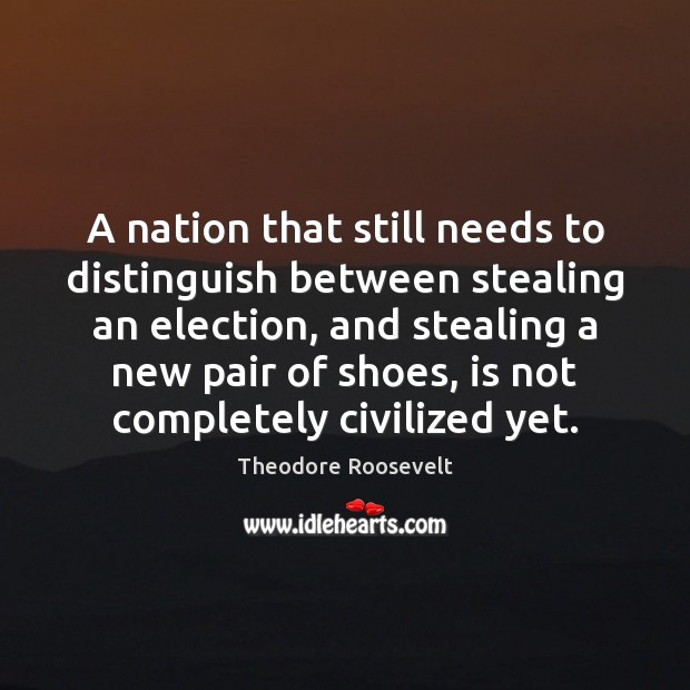 Image, A nation that still needs to distinguish between stealing an election, and