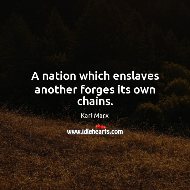 Image, A nation which enslaves another forges its own chains.