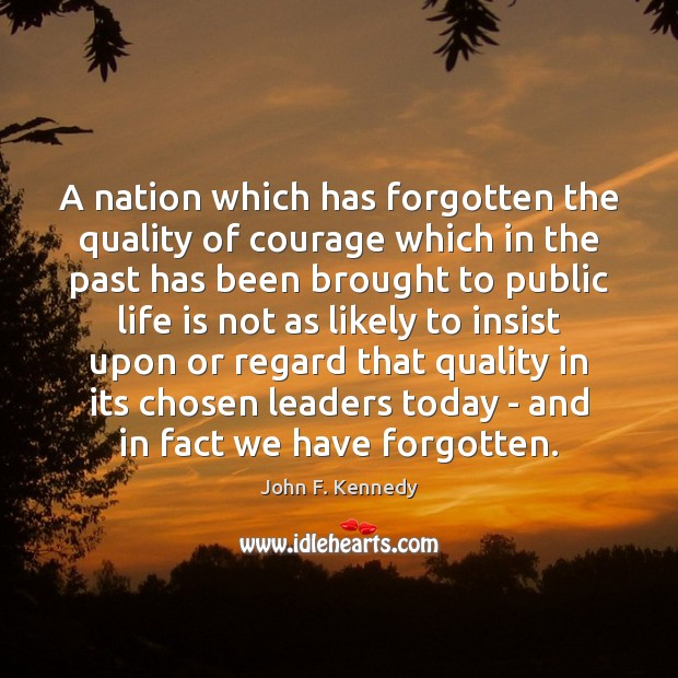 Image, A nation which has forgotten the quality of courage which in the