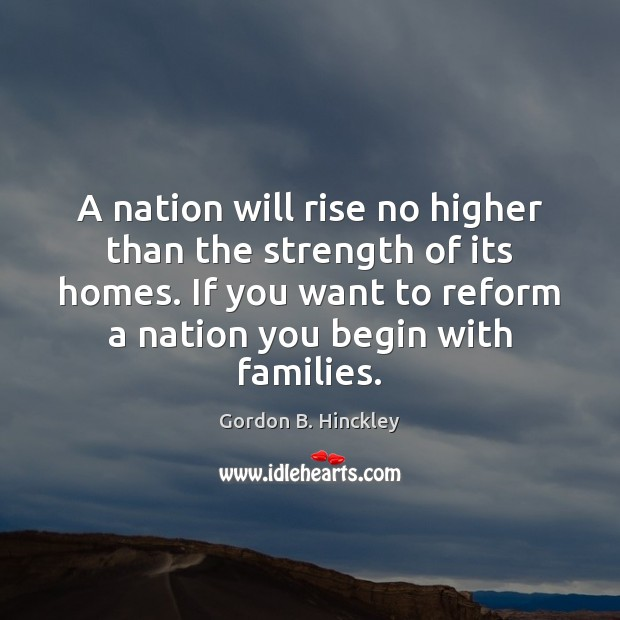 A nation will rise no higher than the strength of its homes. Image