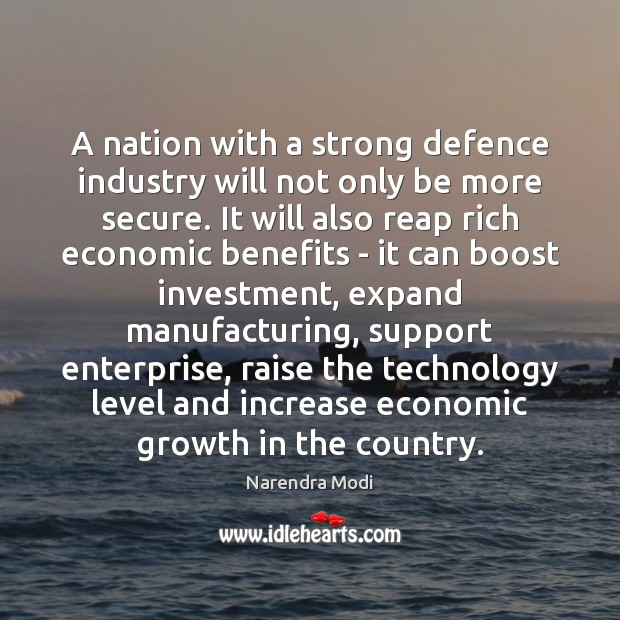 A nation with a strong defence industry will not only be more Image