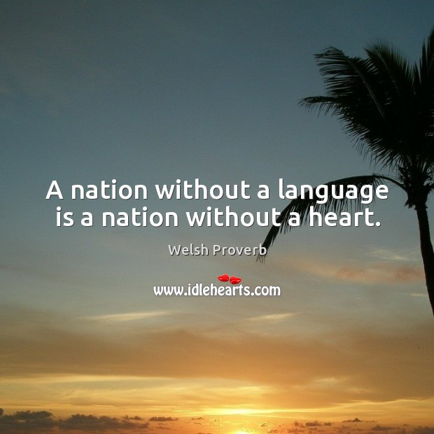 A nation without a language is a nation without a heart. Welsh Proverbs Image
