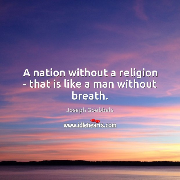 A nation without a religion – that is like a man without breath. Joseph Goebbels Picture Quote