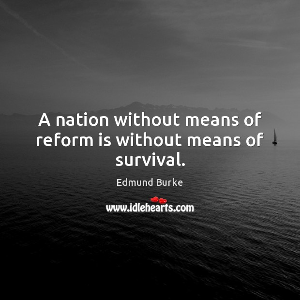 A nation without means of reform is without means of survival. Image