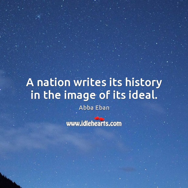 Image, A nation writes its history in the image of its ideal.