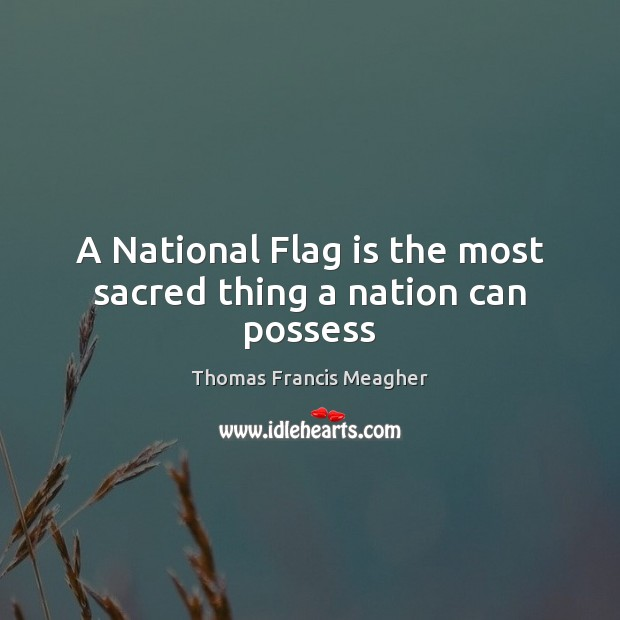 A National Flag is the most sacred thing a nation can possess Image