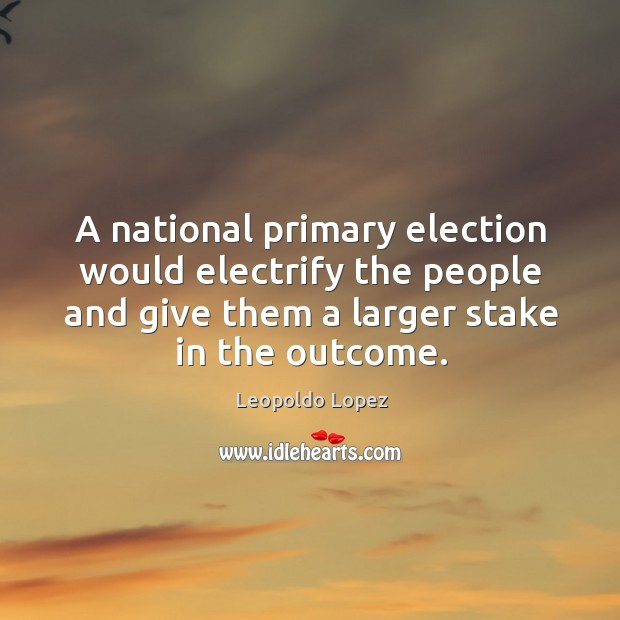 A national primary election would electrify the people and give them a larger stake in the outcome. Image