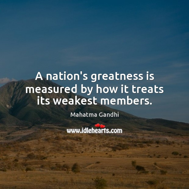Image, A nation's greatness is measured by how it treats its weakest members.