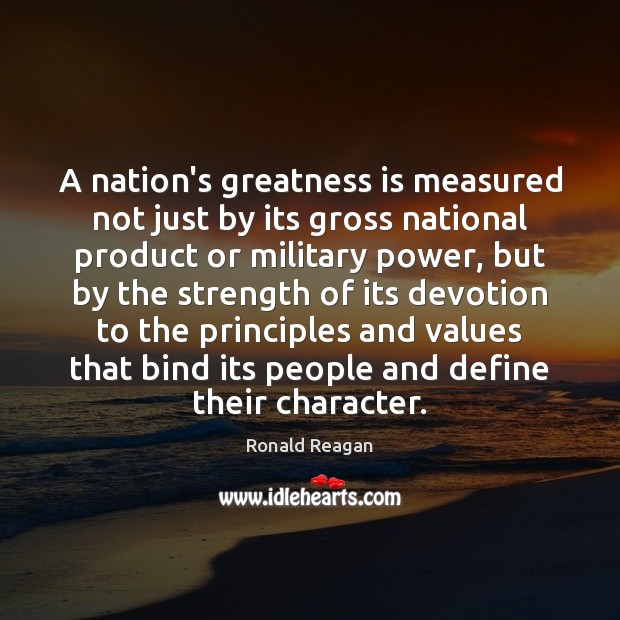 A nation's greatness is measured not just by its gross national product Ronald Reagan Picture Quote