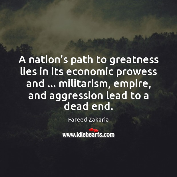A nation's path to greatness lies in its economic prowess and … militarism, Fareed Zakaria Picture Quote
