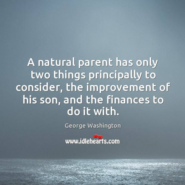 Image, A natural parent has only two things principally to consider, the improvement