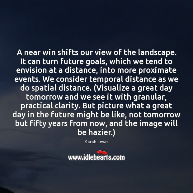 A near win shifts our view of the landscape. It can turn Image