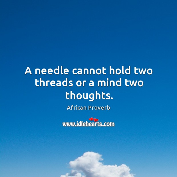 Image, A needle cannot hold two threads or a mind two thoughts.