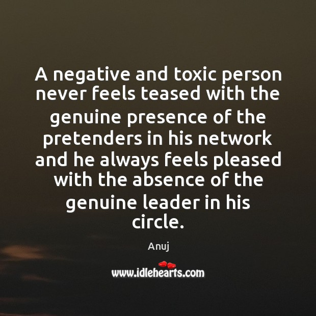Image, A negative and toxic person never feels teased with the genuine presence