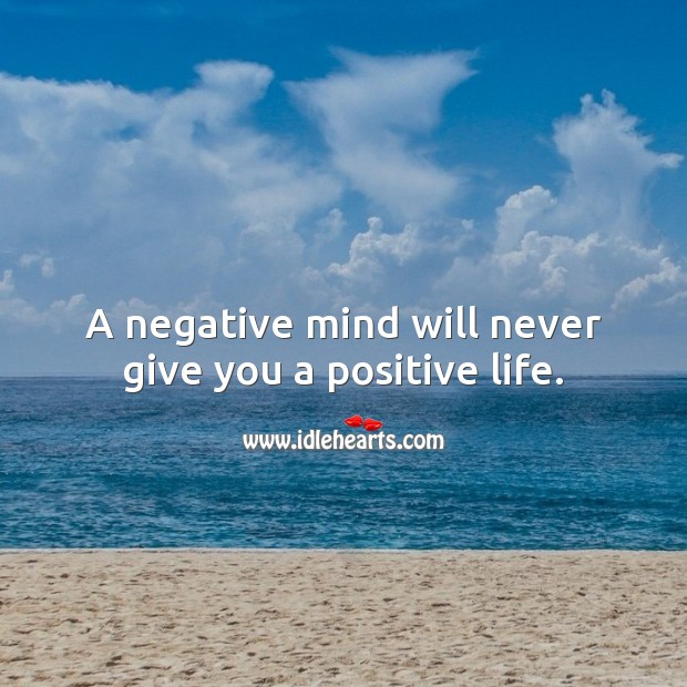 A negative mind will never give you a positive life. Life Quotes Image