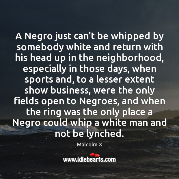 A Negro just can't be whipped by somebody white and return with Image