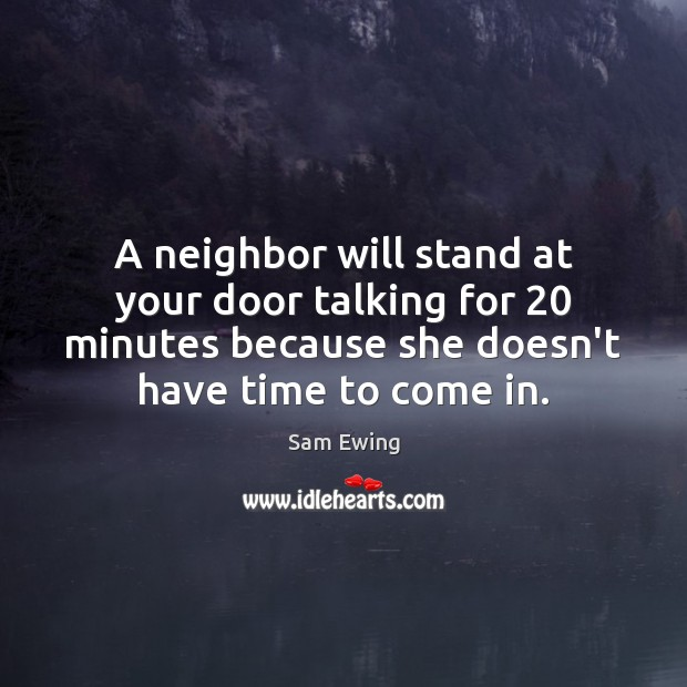 Image, A neighbor will stand at your door talking for 20 minutes because she