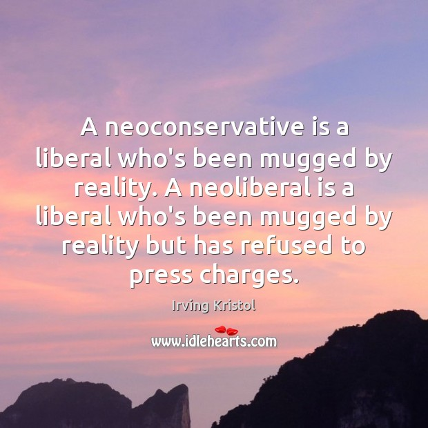 A neoconservative is a liberal who's been mugged by reality. A neoliberal Irving Kristol Picture Quote