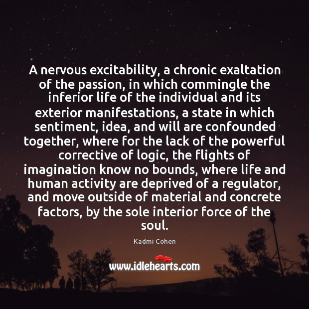 A nervous excitability, a chronic exaltation of the passion, in which commingle Image