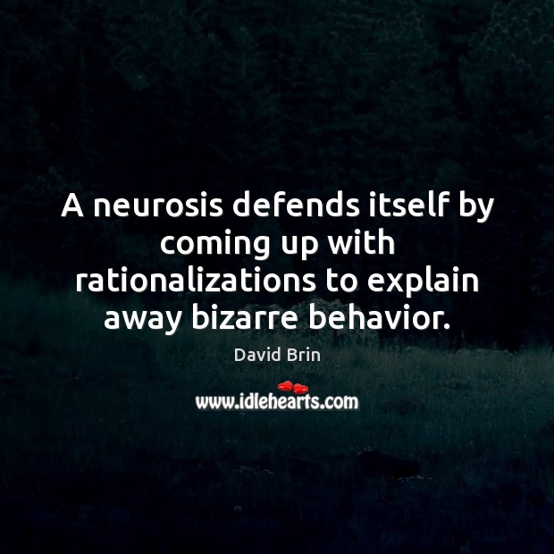A neurosis defends itself by coming up with rationalizations to explain away Behavior Quotes Image