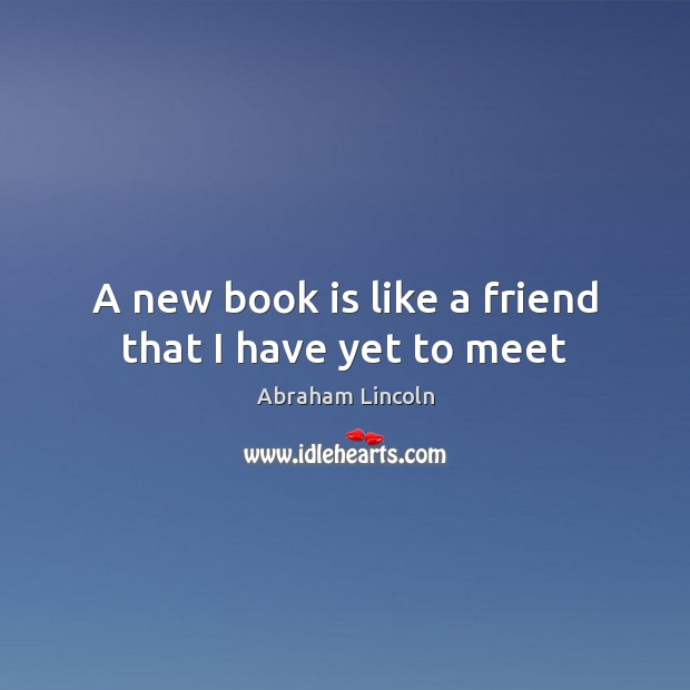Image, A new book is like a friend that I have yet to meet