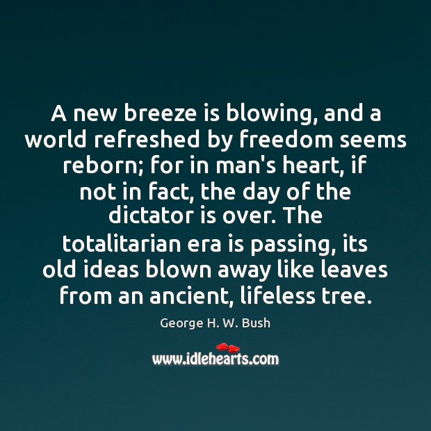 A new breeze is blowing, and a world refreshed by freedom seems Image
