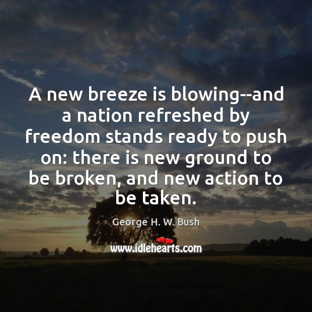 A new breeze is blowing–and a nation refreshed by freedom stands ready Image