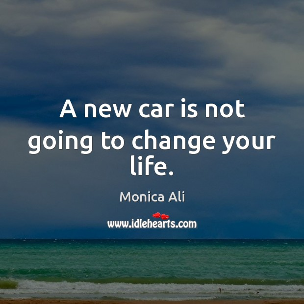 A new car is not going to change your life. Car Quotes Image