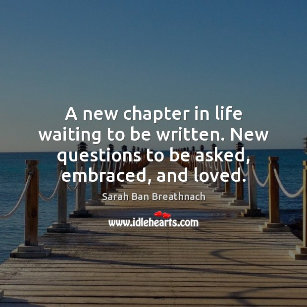 A new chapter in life waiting to be written. New questions to Sarah Ban Breathnach Picture Quote