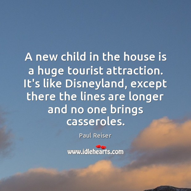A new child in the house is a huge tourist attraction. It's Paul Reiser Picture Quote