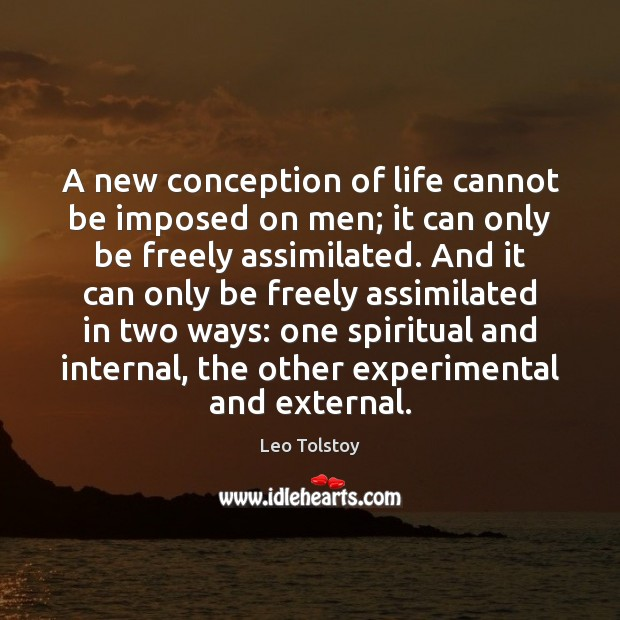 A new conception of life cannot be imposed on men; it can Image