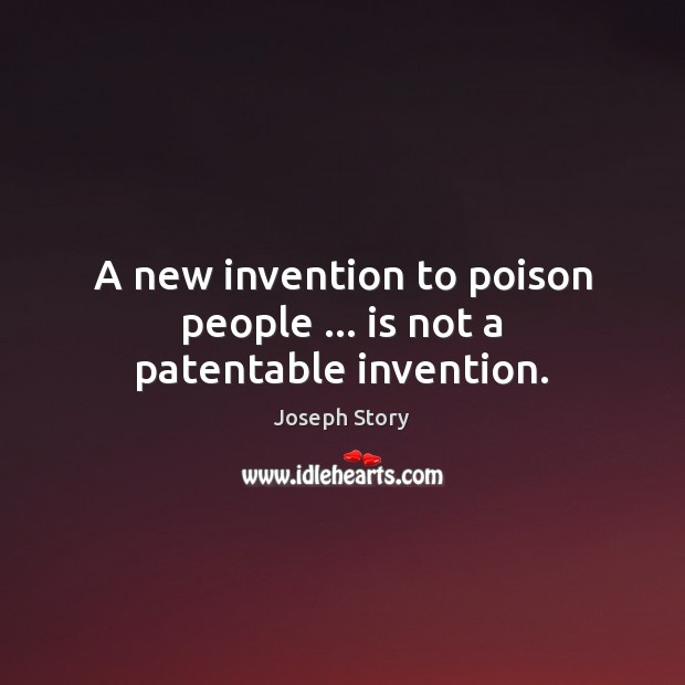 A new invention to poison people … is not a patentable invention. Image