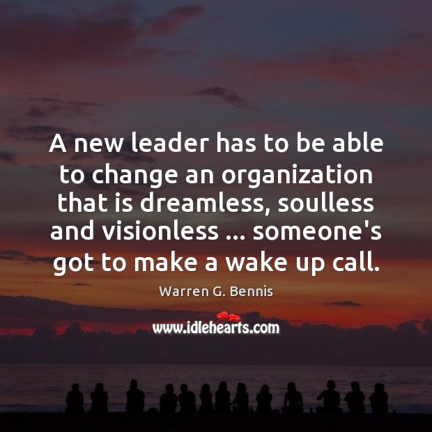 A new leader has to be able to change an organization that Warren G. Bennis Picture Quote