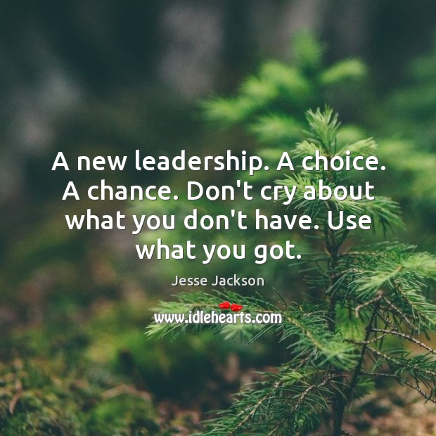 Image, A new leadership. A choice. A chance. Don't cry about what you