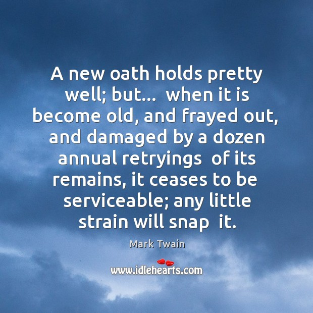 Image, A new oath holds pretty well; but…  when it is become old,