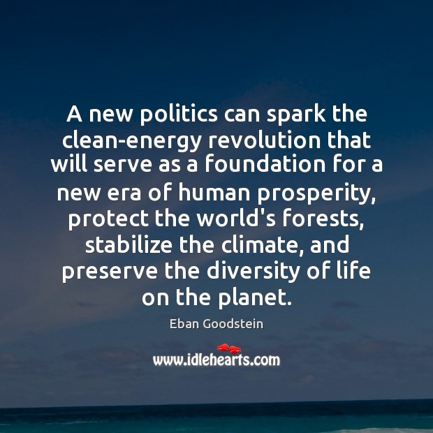 A new politics can spark the clean-energy revolution that will serve as Politics Quotes Image