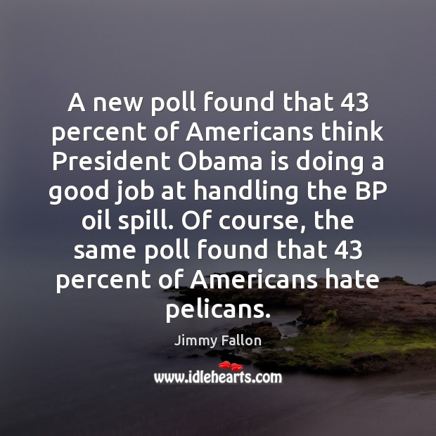 A new poll found that 43 percent of Americans think President Obama is Jimmy Fallon Picture Quote