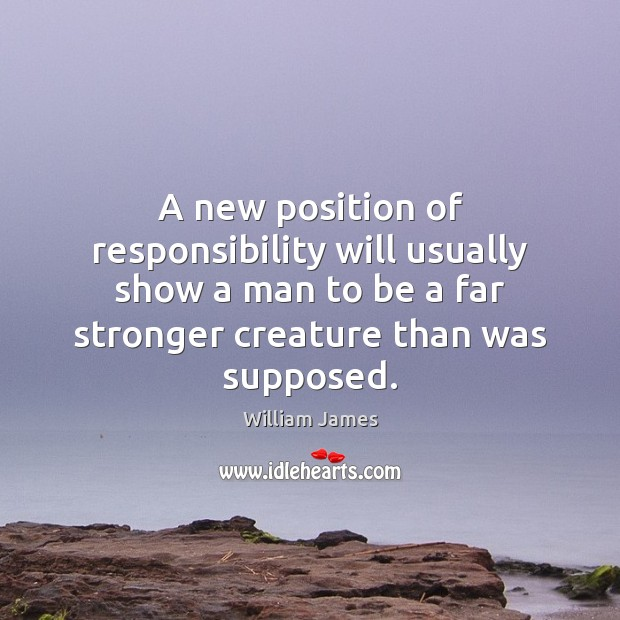 A new position of responsibility will usually show a man to be Image